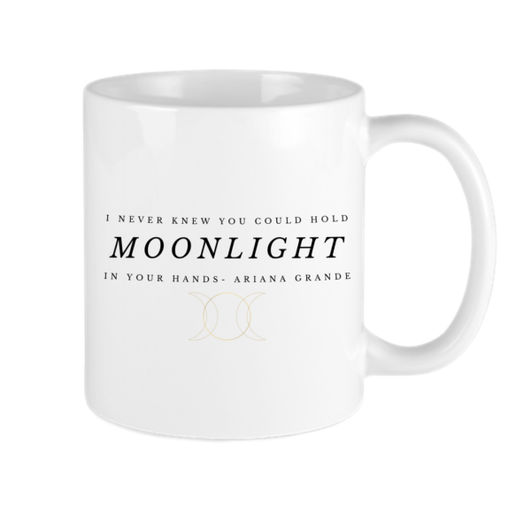 I never knew you could hold moonlight in your hands Ariana Grande wax and wane coffee mug